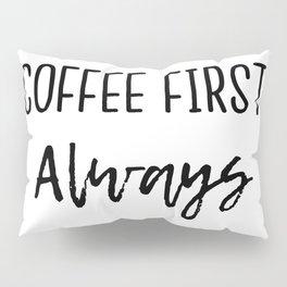Coffee First Always Pillow Sham