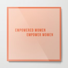 Empower Women!! - Feminist Quote Metal Print