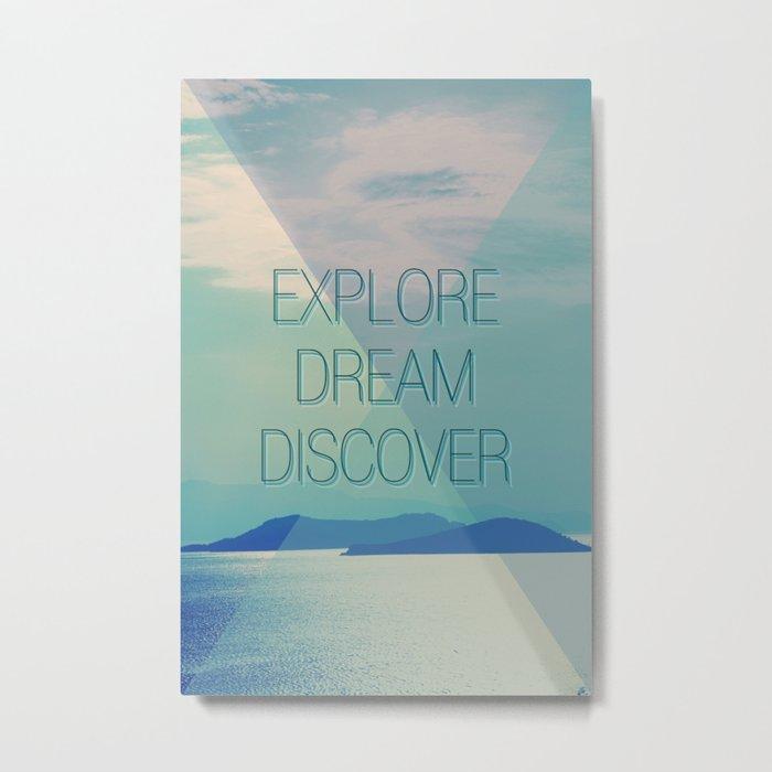 Explore Dream Discover Metal Print