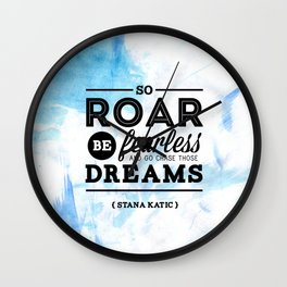 """So roar, be fearless, and go chase those dreams."" - Stana Katic Wall Clock"