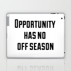 Opportunity has no off season Laptop & iPad Skin