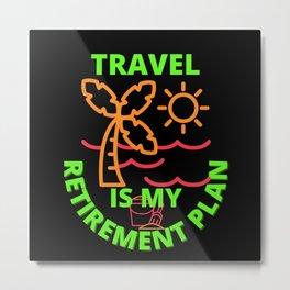 travel is my retirement plan Metal Print