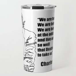 We Are Here to Drink Beer Bukowski Quote Travel Mug