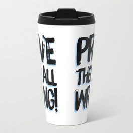 Prove Them All Wrong Travel Mug