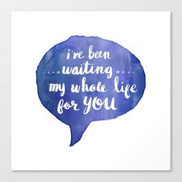 i've been waiting my whole life for you (Valentine Love Note) Canvas Print