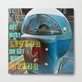 Time Flies - Get Busy Living! Metal Print