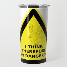 I think therefore I am dangerous - danger road sign T-shirt Travel Mug