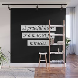 A grateful heart is a magnet for miracles Wall Mural