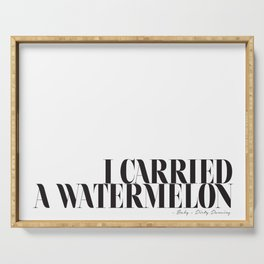 I carried a watermelon - Dirty Dancing Baby Quote Serving Tray