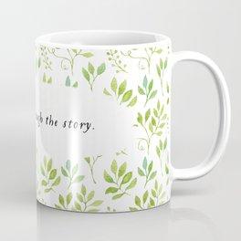 Write through the story. Coffee Mug