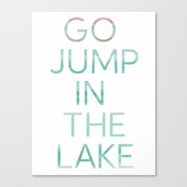 JUMP IN THE LAKE Canvas Print