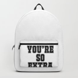 You're so extra Backpack