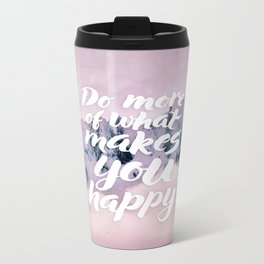 Do more of what makes you happy Metal Travel Mug