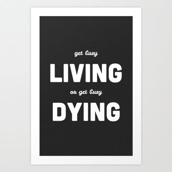 Get Busy Living Art Print