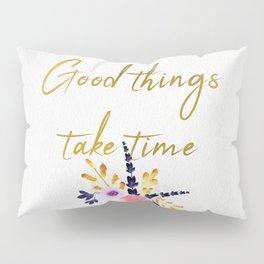 Good things take time - Flower Collection Pillow Sham