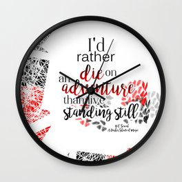 I'd rather die on an adventure than live standing still Wall Clock
