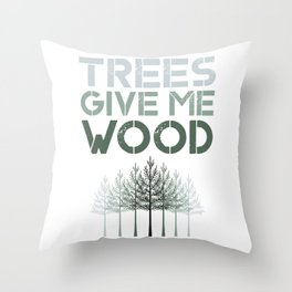 Trees Give Me Wood Funny design - Earth Day graphic Gift Throw Pillow