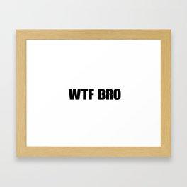 WTF BRO Slogan! Framed Art Print