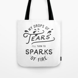 My drops of tears I'll turn to sparks of fire Tote Bag