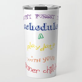 Don't forget to schedule a playdate with your inner child in primary colors Travel Mug