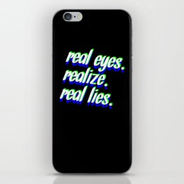 REAL EYES. REALIZE. REAL LIES. iPhone Skin