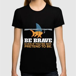 Be brave even if you're not fish design. T-shirt