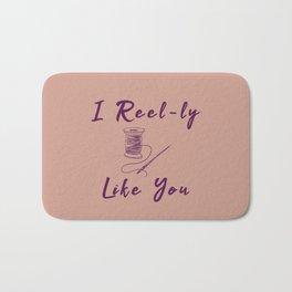 I Reel Real Like You Funny Sewing Pun Sew Bath Mat