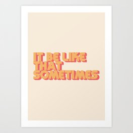 """It be like that sometimes"" Art Print"