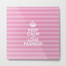 Keep Calm and Love Fashion - Pink Stripes  Metal Print