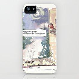 O Romeo, Romeo, wherefore art thou Romeo? iPhone Case