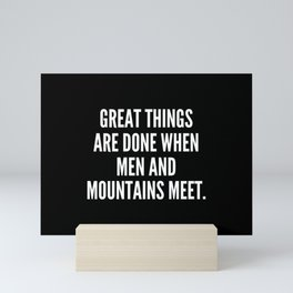Great things are done when men and mountains meet Mini Art Print
