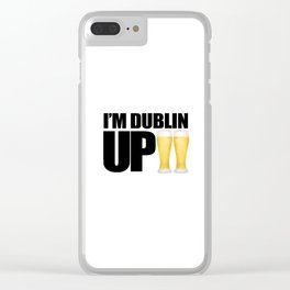 I'm Dublin Up Clear iPhone Case