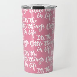 It's the little things in life Travel Mug