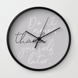Motivation Quote - Do It Now, Thank Yourself Later Wall Clock