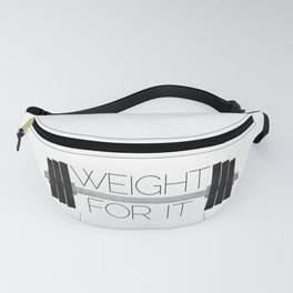 Weight For It Fanny Pack