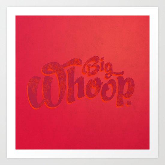 Big Whoop Art Print
