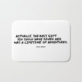 'Actually, the best gift you could have given her was a lifetime of adventures.' Lewis Carroll Quote Bath Mat