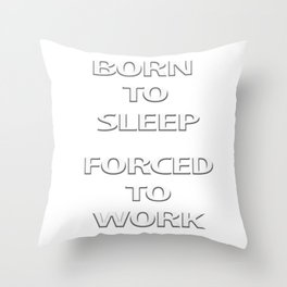 Funny words, Born to sleep forced to work Throw Pillow