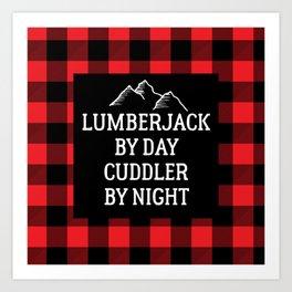 Lumberjack By Day Cuddler By Night Print / Buffalo Plaid Art Print