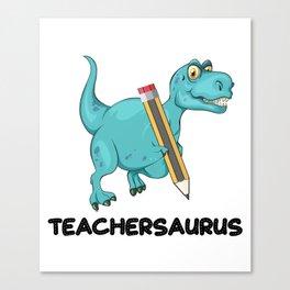 Teachersaurus Dinosaur T-Rex Teacher Gifts Canvas Print