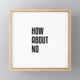 How About No Framed Mini Art Print