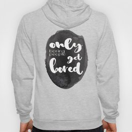 Only Boring People Get Bored - Watercolor and Typography - Black & White Saying Hoody