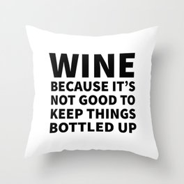 Wine Because It's Not Good To Keep Things Bottled Up Throw Pillow