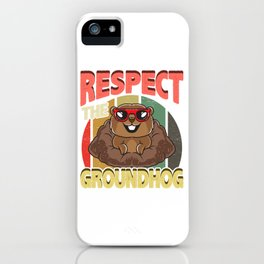 Cute Respect The Groundhog Funny Groundhog Day iPhone Case