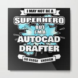 Autocad Drafter Gift Superhero Autocad Drafter Metal Print
