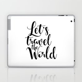 Let's Travel The World, Travel, Inspirational Poster, Typography Art Print, Quote Wall Laptop & iPad Skin