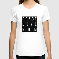 edm T-shirts featuring Peace Love & EDM by Rachel Buske