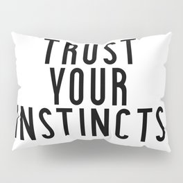 Trust Your Instincts Pillow Sham