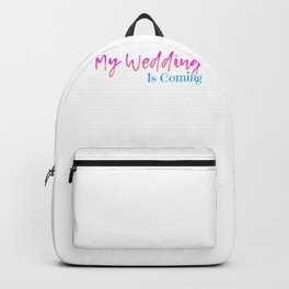 My Wedding is Coming Backpack