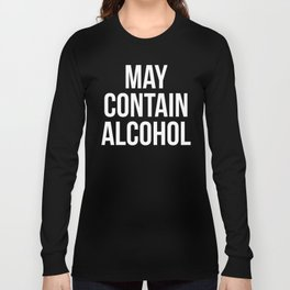 May Contain Alcohol Funny Quote Long Sleeve T-shirt